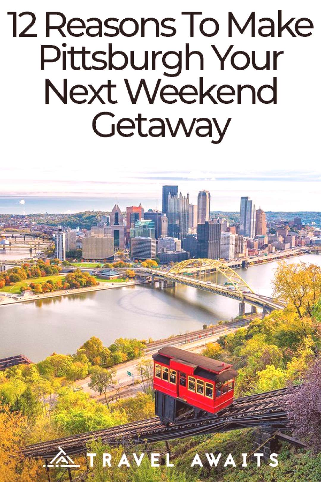 12 Reasons To Make Pittsburgh Your Next Weekend Getaway - 12 Reasons To Make Pittsburgh Your Next