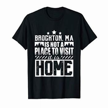 Brockton MA it's not a Place to Visit it is Home T-Shirt
