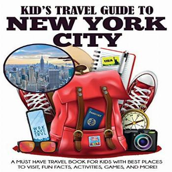 Kid's Travel Guide to New York City: A Must Have Travel Book