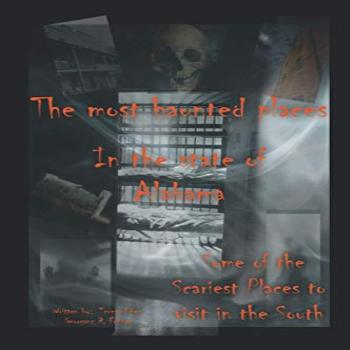 The Most Haunted Places in the State of Alabama, USA Some