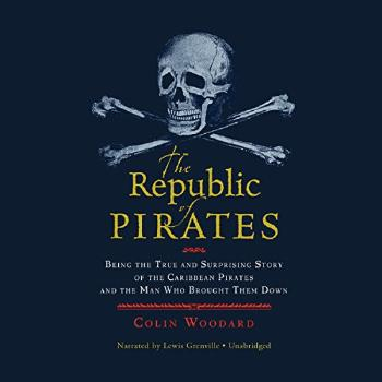 The Republic of Pirates: Being the True and Surprising Story