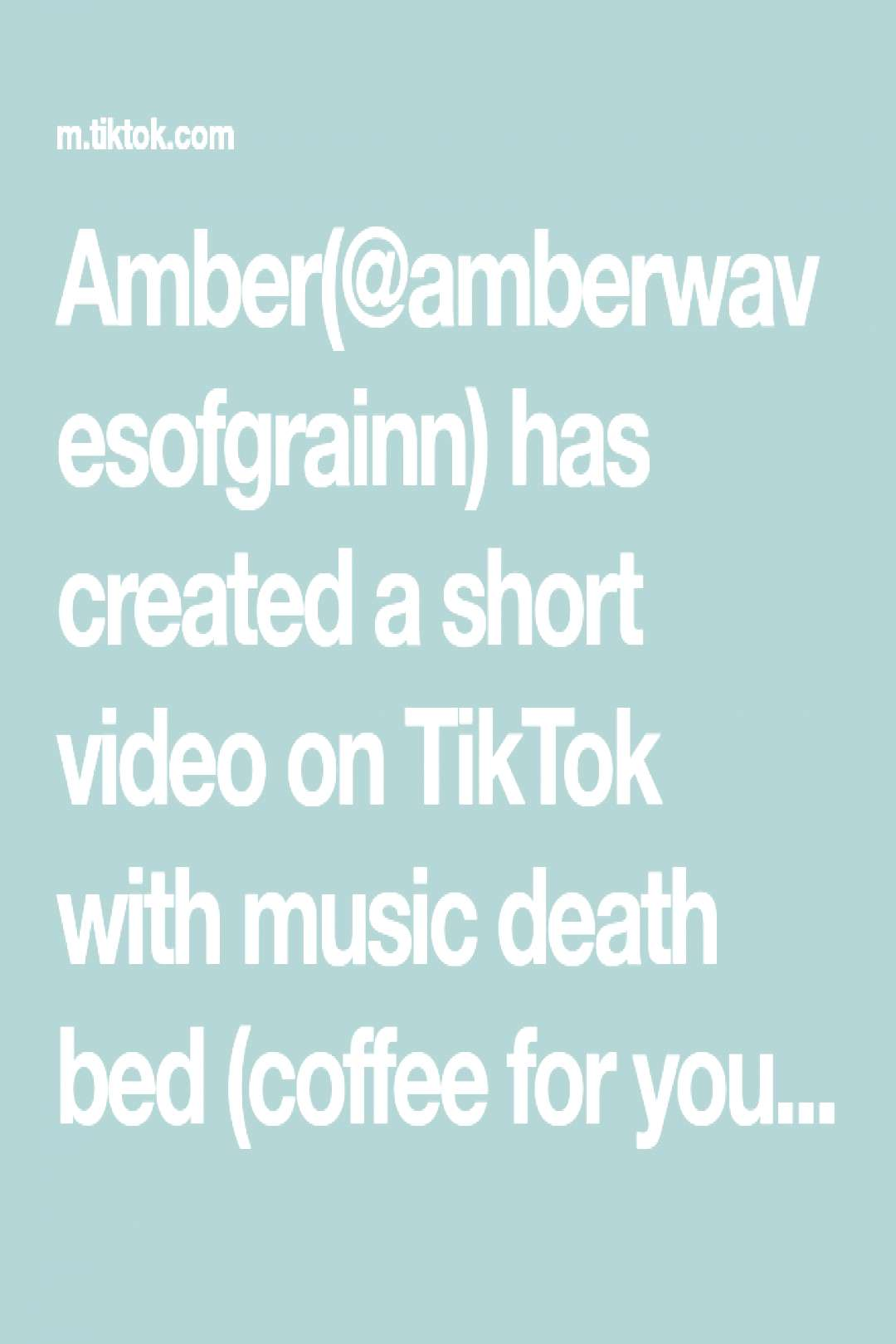 Amber(@amberwavesofgrainn) has created a short video on TikTok with music death bed (coffee for you