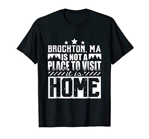 Brockton MA its not a Place to Visit it is Home T-Shirt