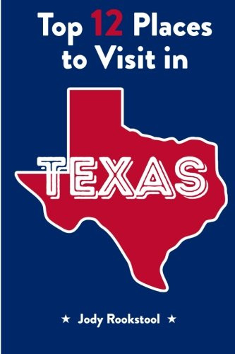 Jody Rookstools Top 12 Places to Visit in Texas