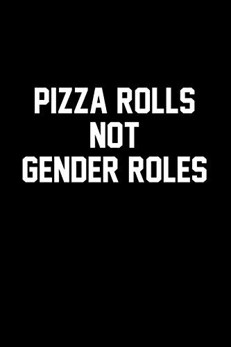 Pizza Rolls Not Gender Roles Blank Lined Journal