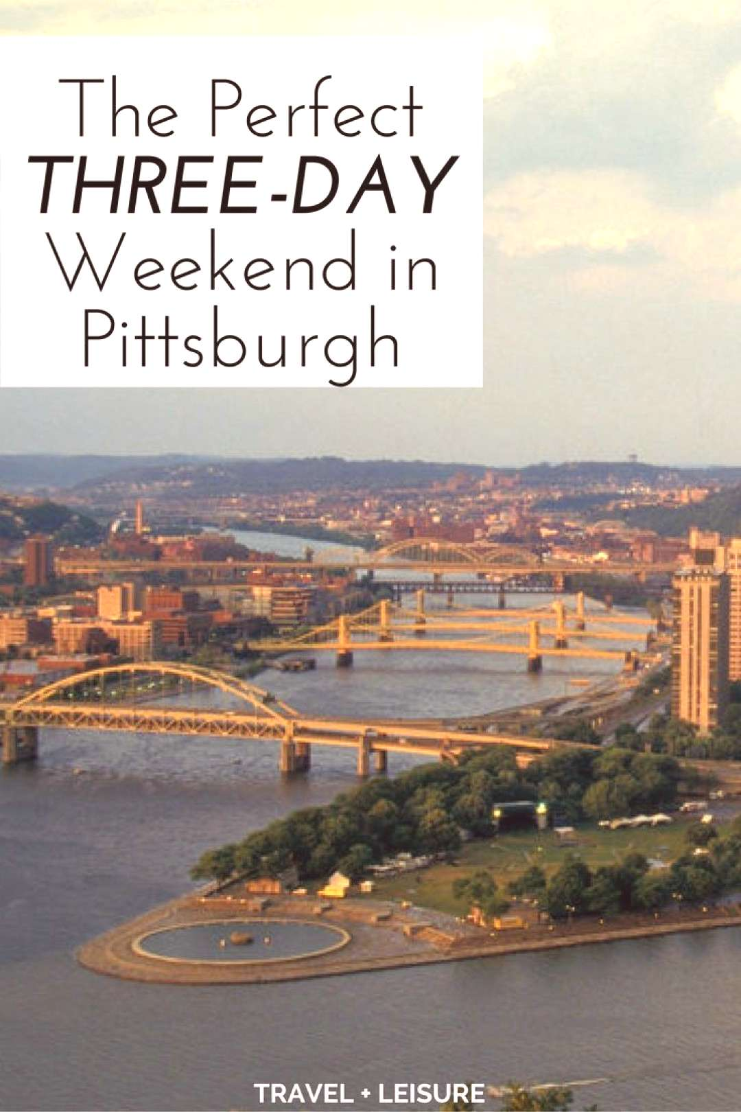 The Perfect Three-Day Weekend in Pittsburgh The Perfect Three-Day Weekend in Pittsburgh,
