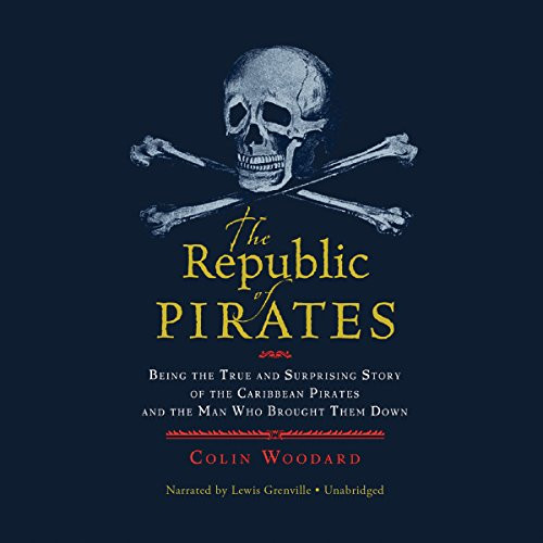 The Republic of Pirates Being the True and Surprising Story